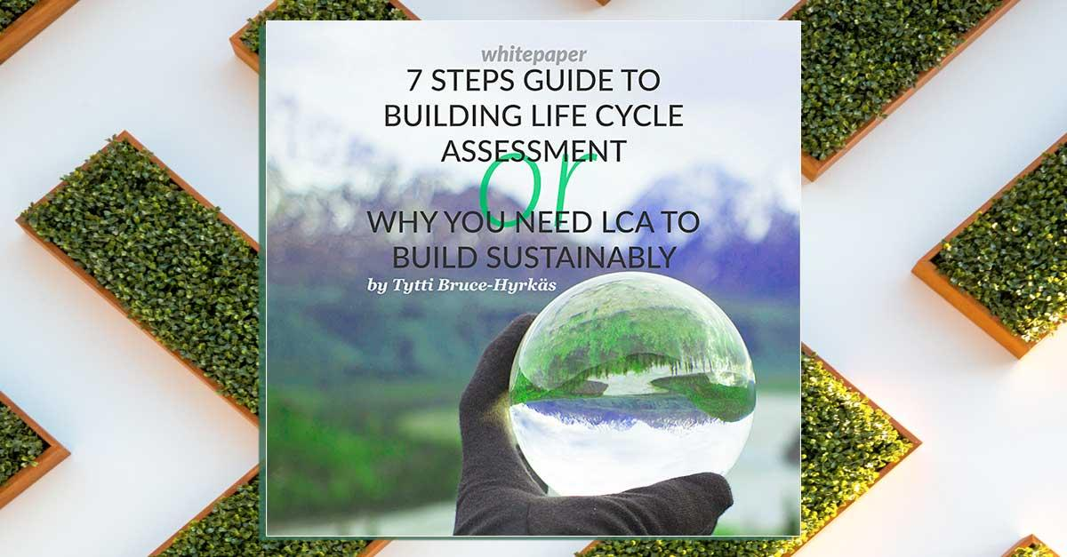 Get your free copy of our Building Life Cycle Assessment White Paper and learn all about Life Cycle Assessment for Building Sustainability.